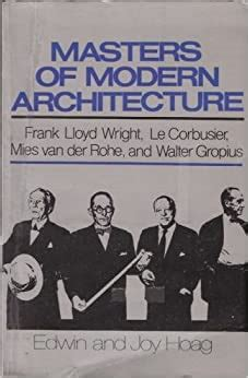 Masters Of Modern Architecture Frank Lloyd Wright Le Corbusier Mies Van Der Rohe And Walter Gropius