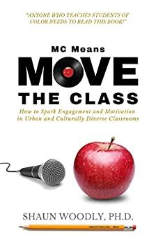 Mc Means Move The Class How To Spark Engagement And Motivation In Urban And Culturally Diverse Classrooms