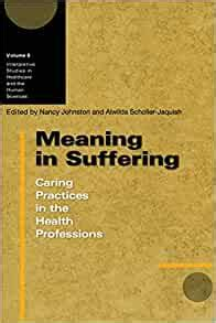 Meaning In Suffering Caring Practices In The Health Professions Interpretive Studies In Healthcare And The Human Sciences