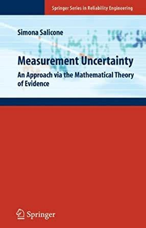 Measurement Uncertainty An Approach Via The Mathematical Theory Of Evidence Springer Series In Reliability Engineering