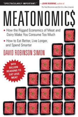 Meatonomics How The Rigged Economics Of Meat And Dairy Make You Consume Too Muchand How To Eat Better Live Longer And Spend Smarter