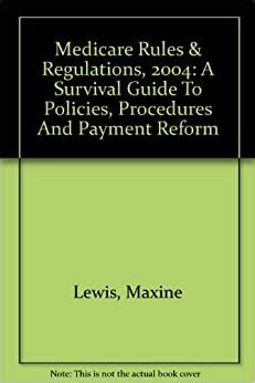 Medicare Rules Regulations 2005 A Survival Guide To Policies Procedures And Payment Reform