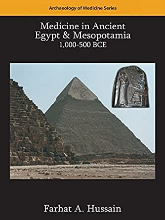 Medicine In Ancient Egypt And Mesopotamia 1000500 Bce Archaeology Of Medicine Series Book 1