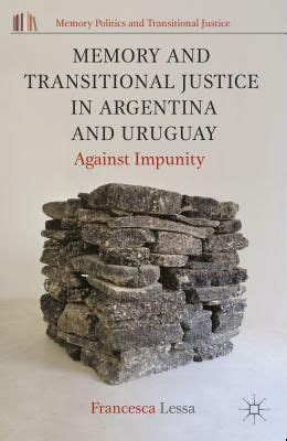 Memory And Transitional Justice In Argentina And Uruguay Against Impunity