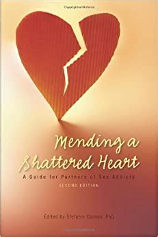 Mending A Shattered Heart A Guide For Partners Of Sex Addicts