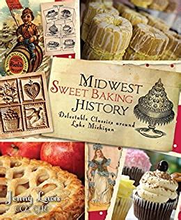 Midwest Sweet Baking History Delectable Classics Around Lake Michigan American Palate