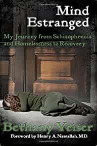 Mind Estranged My Journey From Schizophrenia And Homelessness To Recovery English Edition
