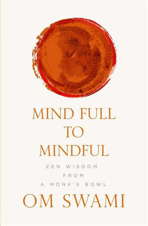 Mind Full To Mindful Zen Wisdom From A Monks Bowl English Edition