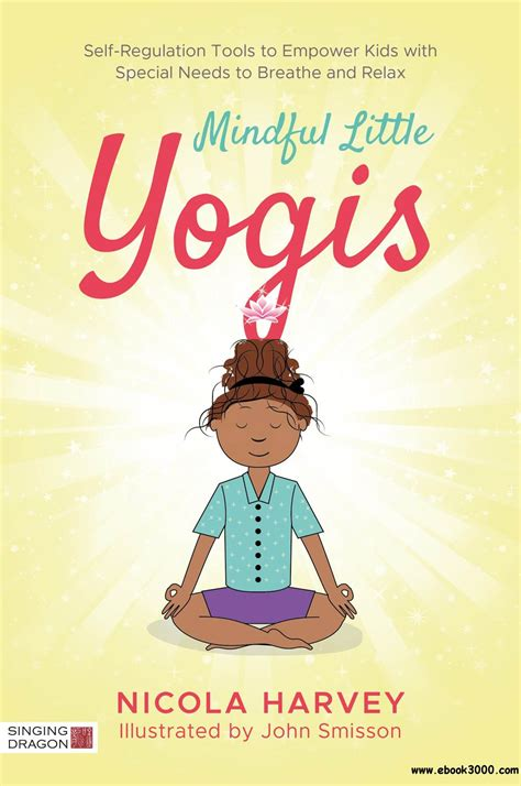 Mindful Little Yogis SelfRegulation Tools To Empower Kids With Special Needs To Breathe And Relax