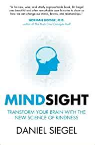 Mindsight Transform Your Brain With The New Science Of Kindness