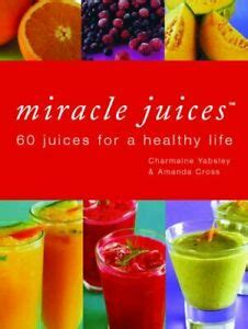 Miracle Juices Over 50 Juices For A Healthy Life