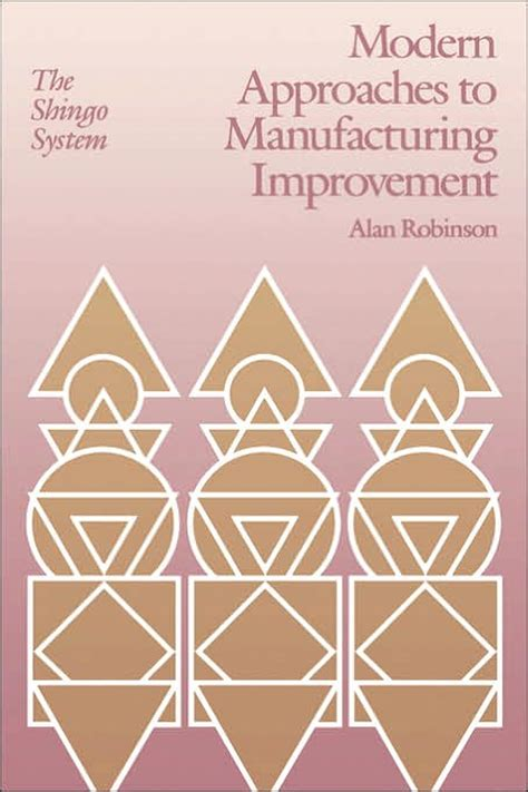 Modern Approaches To Manufacturing Improvement The Shingo System Manufacturing Production