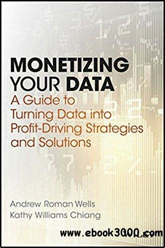 Monetizing Your Data A Guide To Turning Data Into ProfitDriving Strategies And Solutions