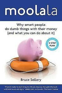 Moolala Why Smart People Do Dumb Things With Their Money And What You Can Do About It
