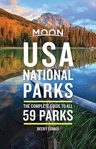 Moon Usa National Parks First Edition The Complete Guide To All 59 Parks Moon Travel Guides