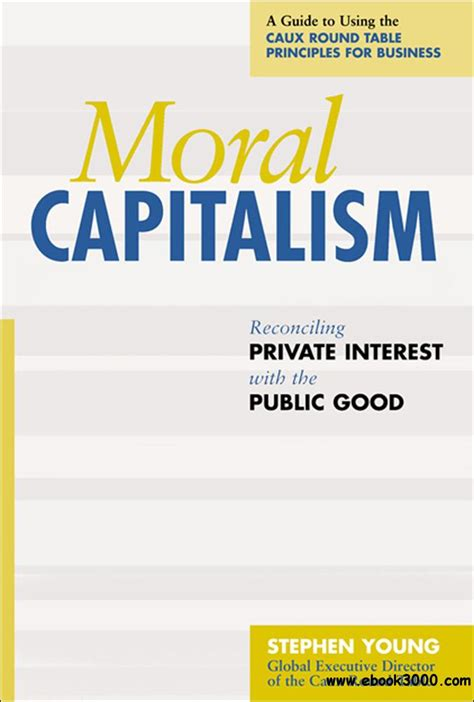 Moral Capitalism Reconciling Private Interest With The Public Good