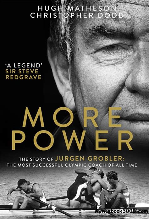 More Power The Story Of Jurgen Grobler The Most Successful Olympic Coach Of All Time English Edition