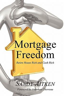 Mortgage Freedom Retire House Rich And Cash Rich