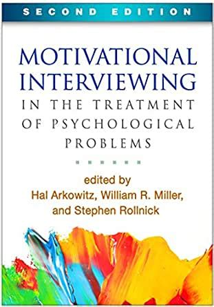 Motivational Interviewing In The Treatment Of Psychological Problems Second Edition Applications Of Motivational Interviewing