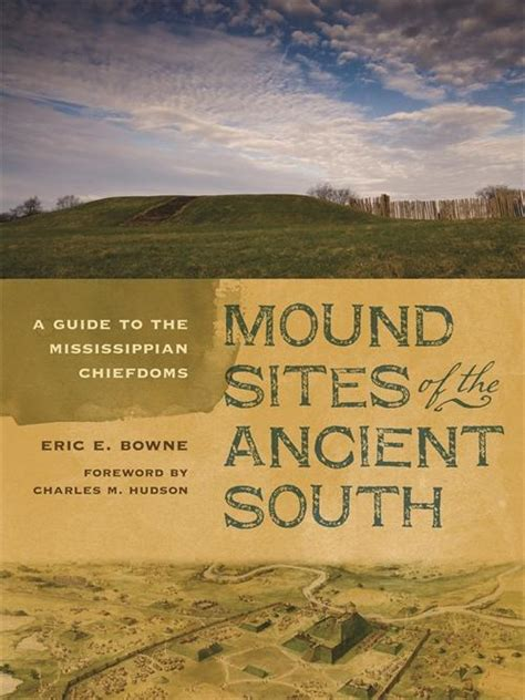 Mound Sites Of The Ancient South A Guide To The Mississippian Chiefdoms