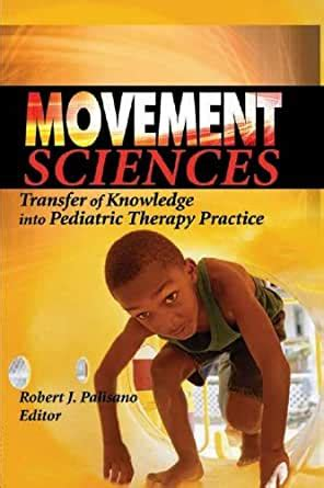 Movement Sciences Transfer Of Knowledge Into Pediatric Therapy Practice By Author Robert J Palisano