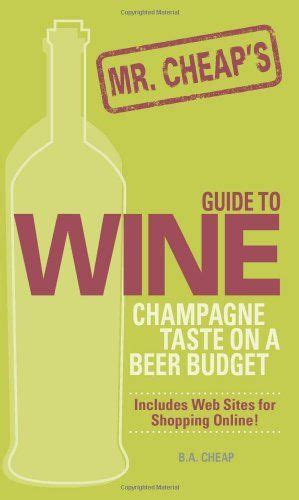 Mr Cheaps Guide To Wine Champagne Taste On A Beer Budget (ePUB/PDF) Free