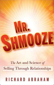 Mr Shmooze The Art And Science Of Selling Through Relationships