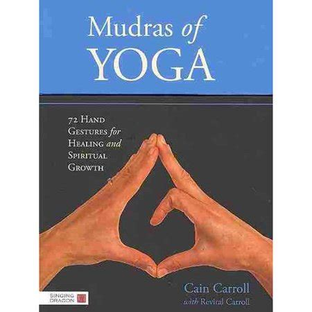 Mudras Of Yoga 72 Hand Gestures For Healing And Spiritual Growth