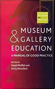 Museum And Gallery Education A Manual Of Good Practice Professional Museum And Heritage Series