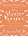 My Master Recipes 165 Recipes To Inspire Confidence In The Kitchen With Dozens Of Variations