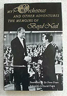 My Orchestras And Other Adventures The Memoirs Of Boyd Neel