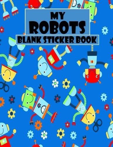 My Robots Blank Sticker Book Funny Robot Blank Sticker Book 85 X 11 100 Pages
