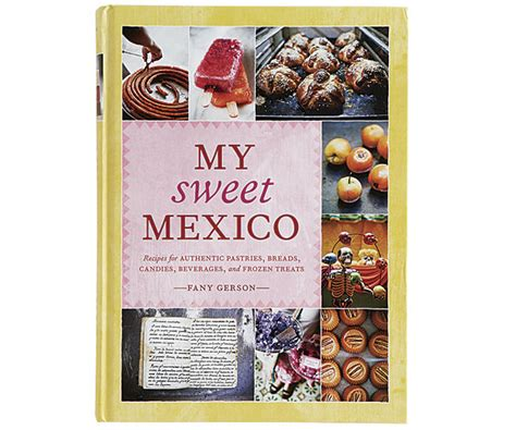 My Sweet Mexico Recipes For Authentic Pastries Breads Candies Beverages And Frozen Treats