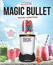 My Ultimate Magic Bullet Blender Recipe Book 100 Amazing Smoothies Juices Shakes Sauces And Foods For Your Magic Bullet Personal Blender Detox Cookbooks