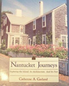 Nantucket Journeys Exploring The Island Its Architecture And Its Past