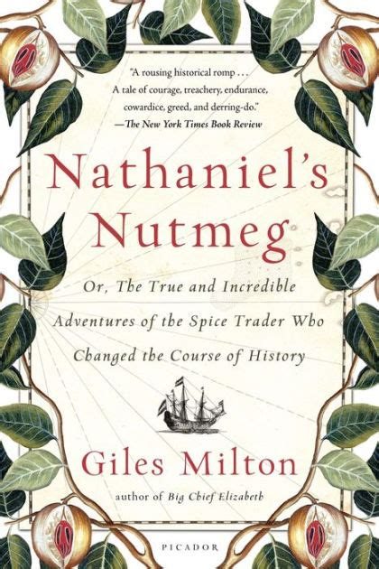 Nathaniels Nutmeg Or The True And Incredible Adventures Of The Spice Trader Who Changed The Course Of History