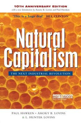 Natural Capitalism The Next Industrial Revolution 10th Anniversay Edition