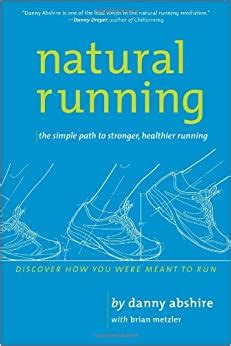Natural Running The Simple Path To Stronger Healthier Running