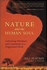 Nature And The Human Soul Cultivating Wholeness And Community In A Fragmented World