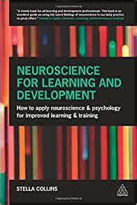 Neuroscience For Learning And Development How To Apply Neuroscience And Psychology For Improved Learning And Training