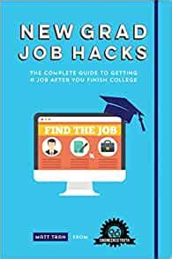 New Grad Job Hacks The Complete Guide To Getting A Job After You Finish College