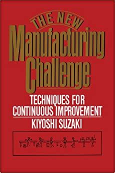 New Manufacturing Challenge Techniques For Continuous Improvement