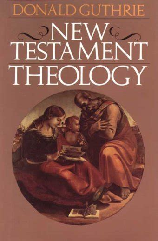 New Testament Theology By Donald Guthrie - New Testament