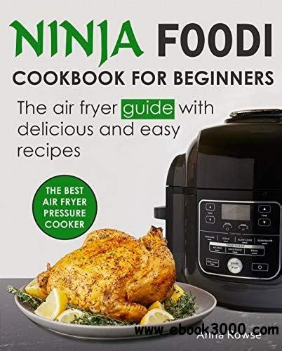 Ninja Foodi Cookbook For Beginners The Air Fryer Guide With Delicious And Easy Recipes