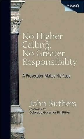 No Higher Calling No Greater Responsibility A Prosecutor Makes His Case