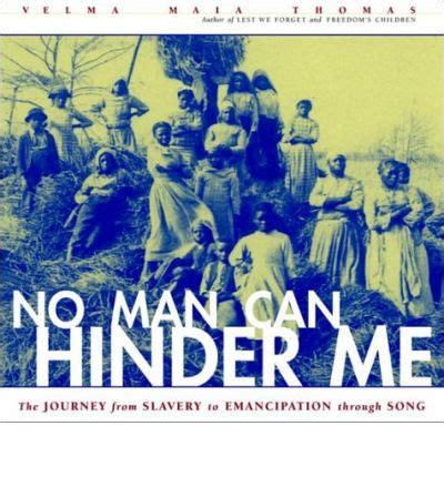 No Man Can Hinder Me The Journey From Slavery To Emancipation Through Song Includes Cd