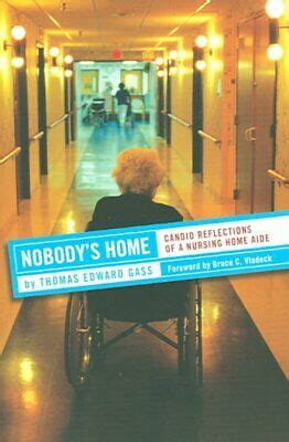 Nobodys Home Candid Reflections Of A Nursing Home Aide Culture And Politics Of Health Care Work