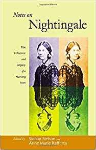 Notes On Nightingale The Influence And Legacy Of A Nursing Icon The Culture And Politics Of Health Care Work