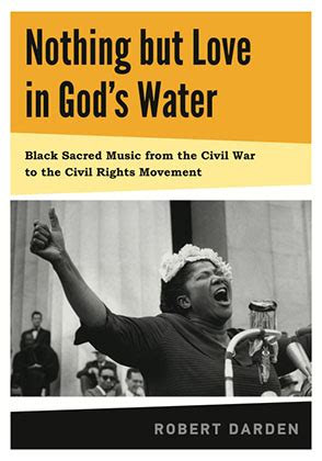 Nothing But Love In Gods Water Volume 1 Black Sacred Music From The Civil War To The Civil Rights Movement