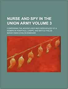 Nurse And Spy In The Union Army Volume 3 Comprising The Adventures And Experiences Of A Woman In Hospitals Camps And Battle Fields